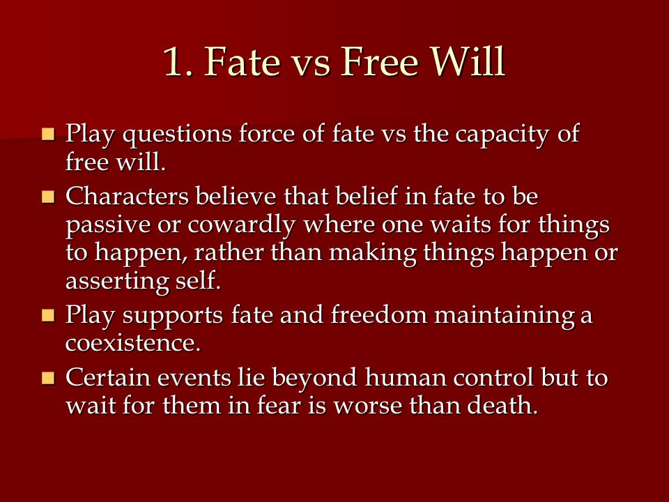 1. Fate vs Free Will Play questions force of fate vs the capacity of free will.