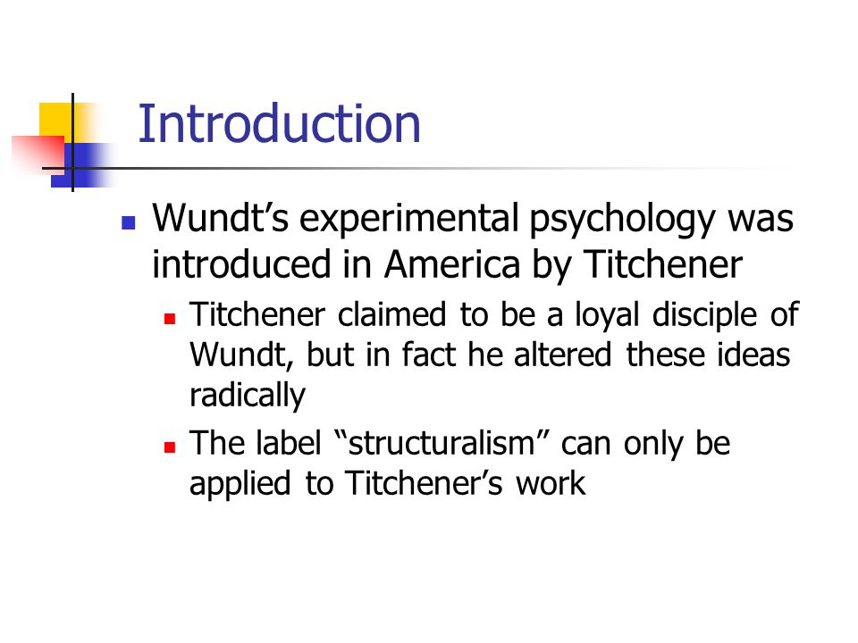 Introduction Wundt's experimental psychology was introduced in America by Titchener.