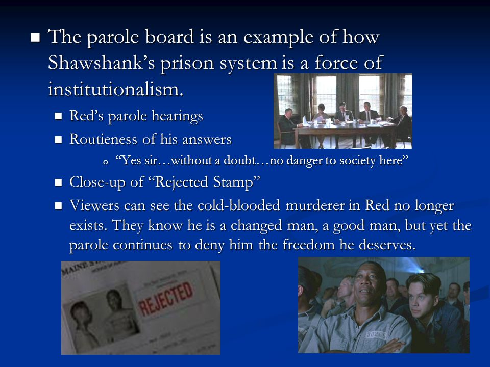 The parole board is an example of how Shawshank's prison system is a force of institutionalism.