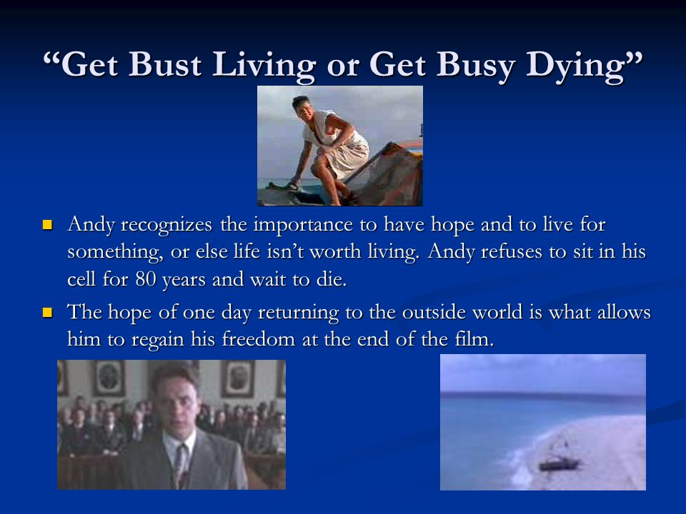 Get Bust Living or Get Busy Dying