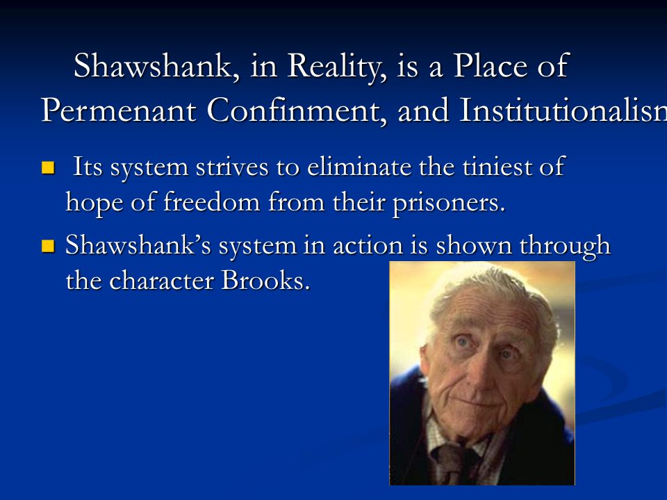 Shawshank, in Reality, is a Place of Permenant Confinment, and Institutionalism