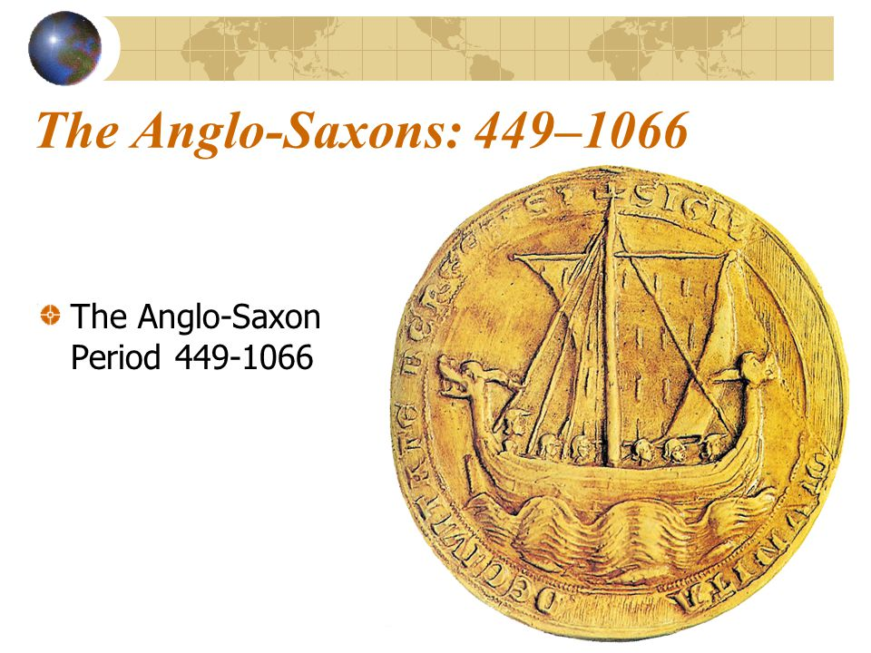 The Anglo-Saxons: 449–1066 The Anglo-Saxon Period 449-1066
