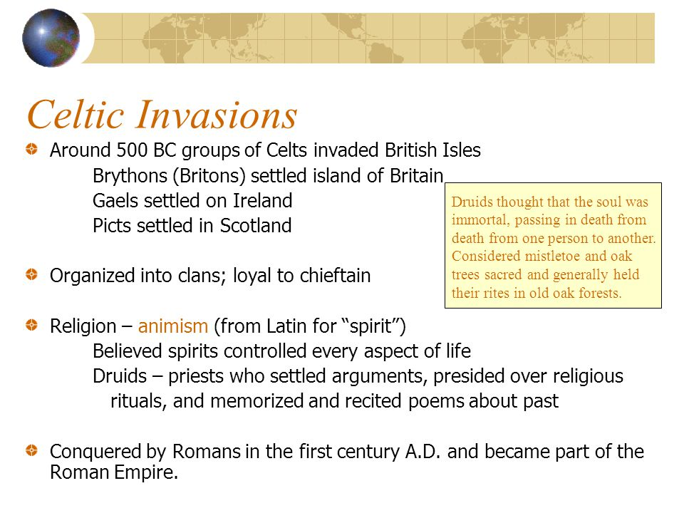 Celtic Invasions Around 500 BC groups of Celts invaded British Isles