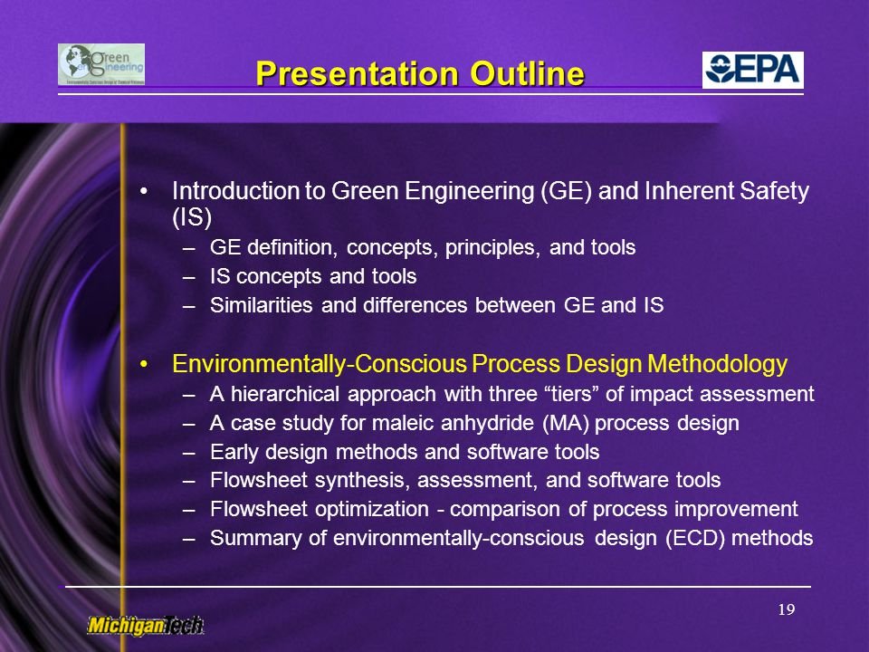 Presentation Outline Introduction to Green Engineering (GE) and Inherent Safety (IS) GE definition, concepts, principles, and tools.