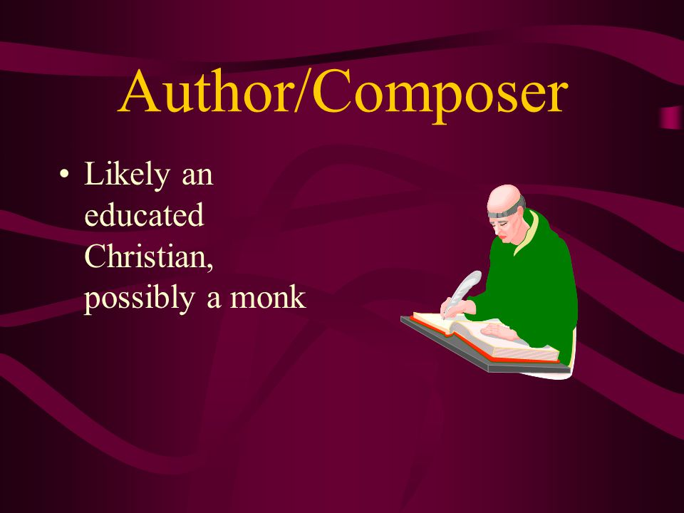 Author/Composer Likely an educated Christian, possibly a monk
