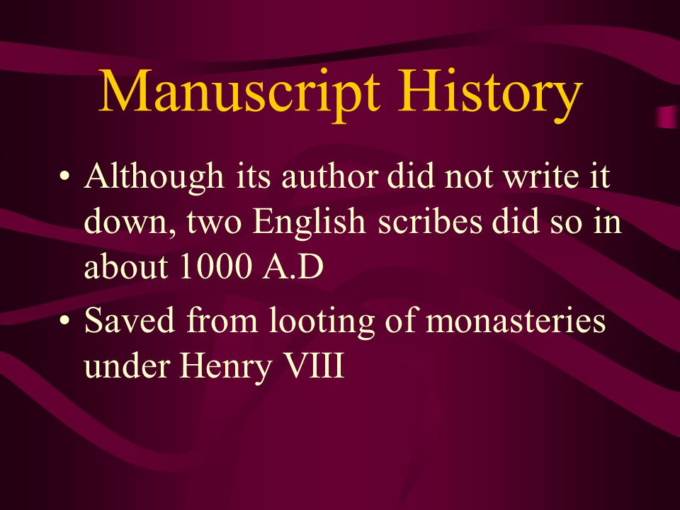 Manuscript History Although its author did not write it down, two English scribes did so in about 1000 A.D.