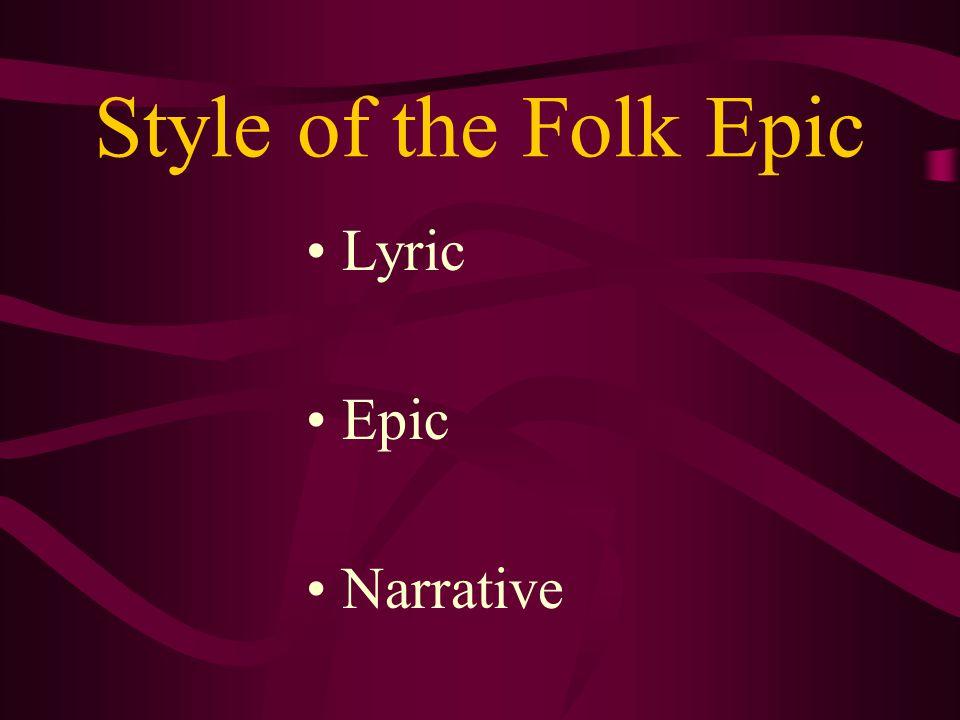 Style of the Folk Epic Lyric Epic Narrative