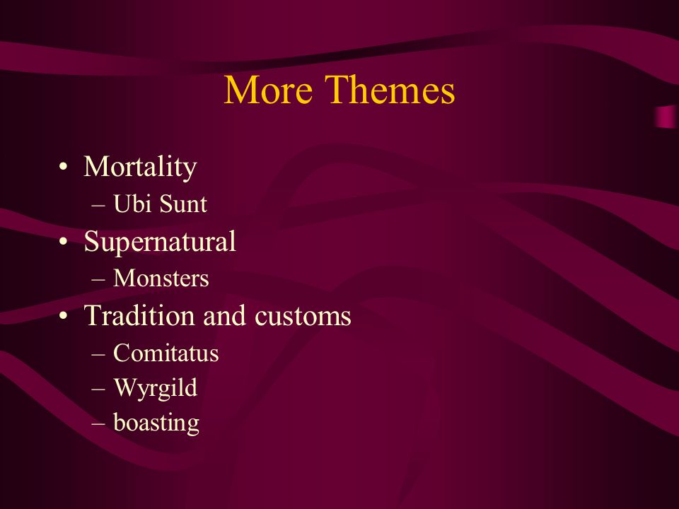 More Themes Mortality Supernatural Tradition and customs Ubi Sunt