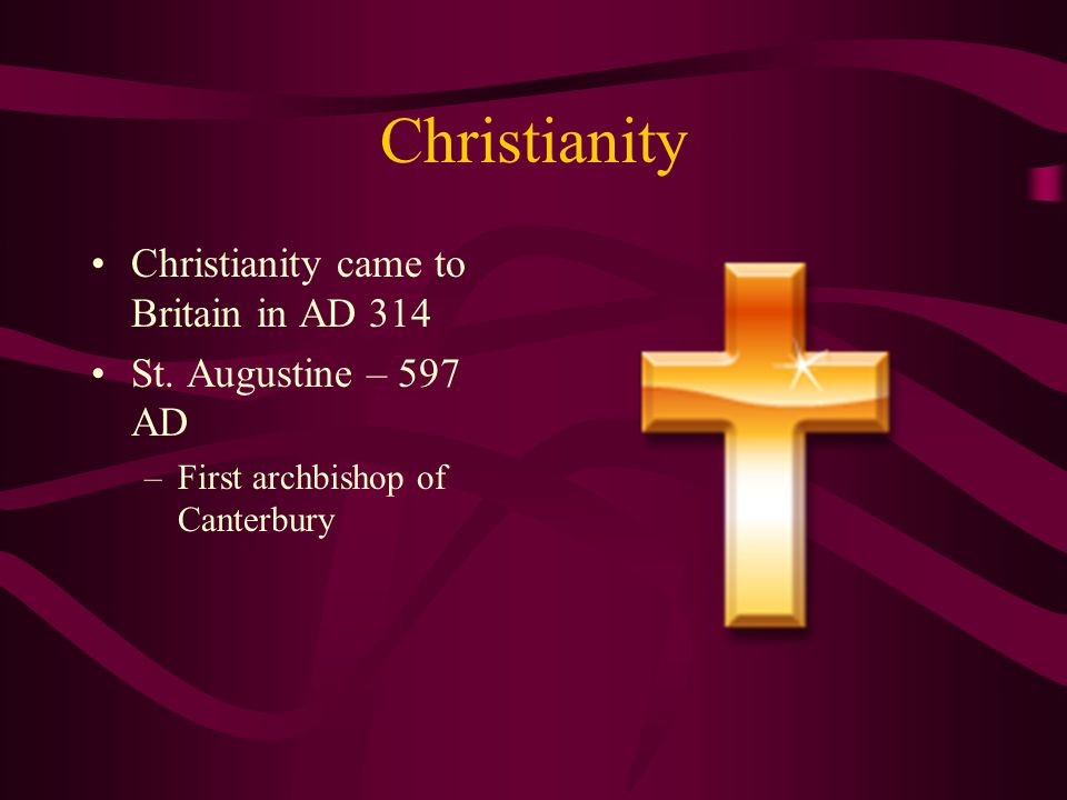 Christianity Christianity came to Britain in AD 314