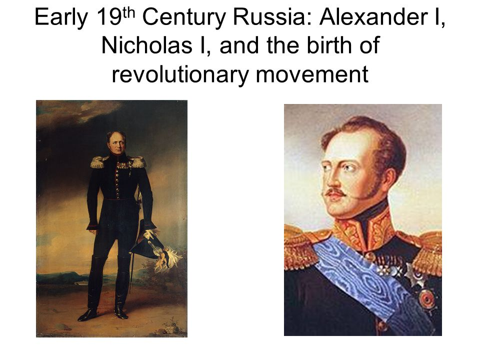 Early 19th Century Russia: Alexander I, Nicholas I, and the birth of revolutionary movement
