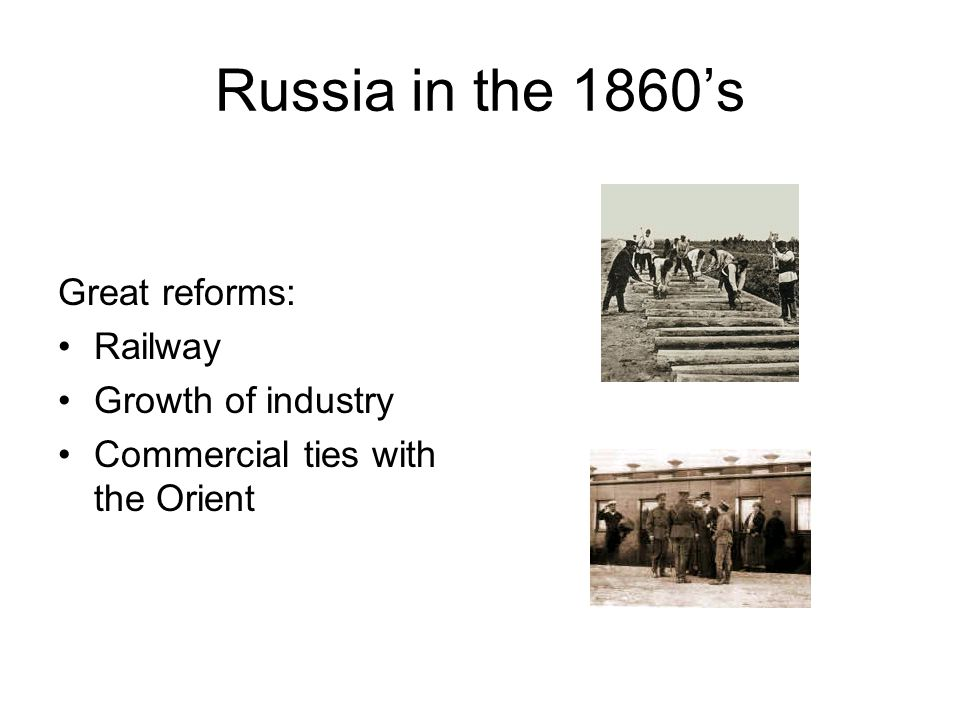 Russia in the 1860's Great reforms: Railway Growth of industry