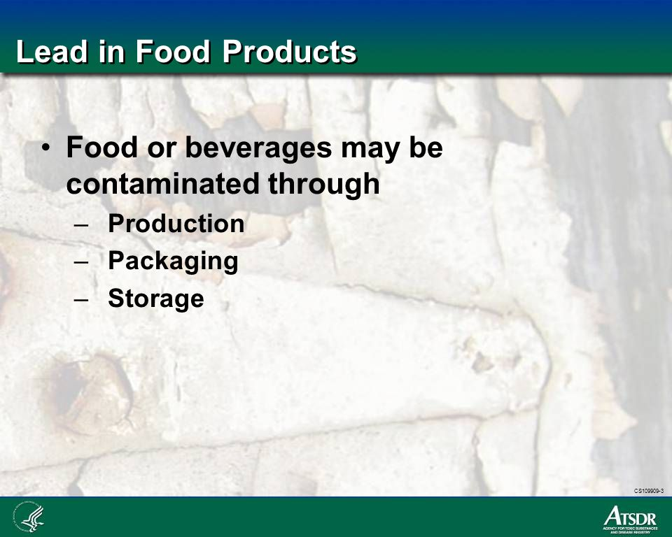 Lead in Food Products Food or beverages may be contaminated through