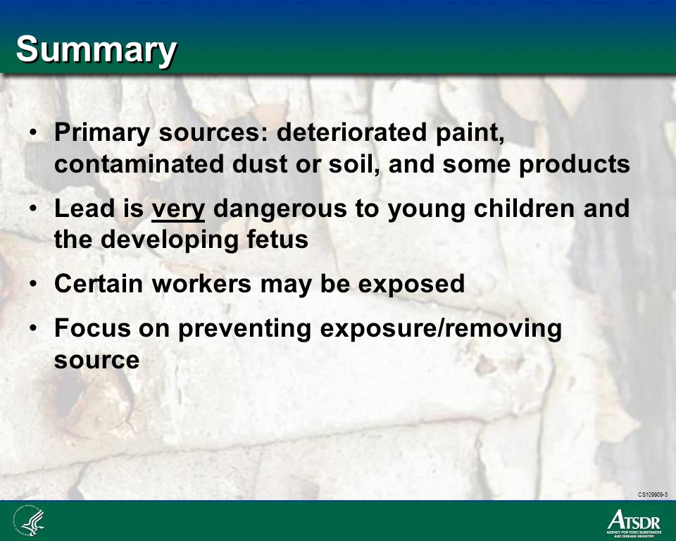 Summary Primary sources: deteriorated paint, contaminated dust or soil, and some products.
