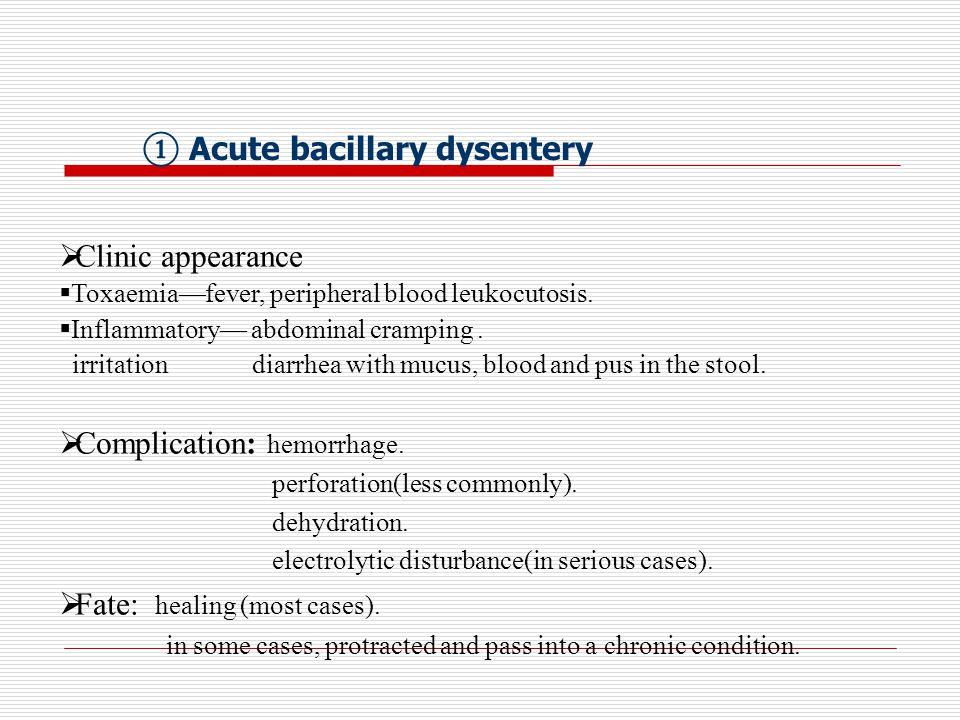 ① Acute bacillary dysentery