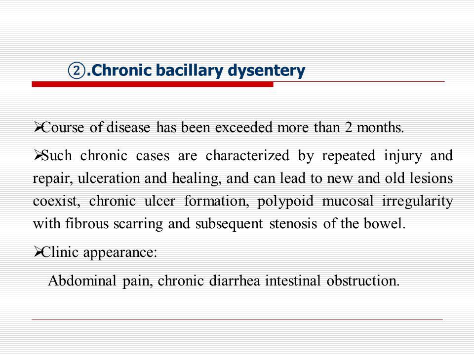 ②.Chronic bacillary dysentery