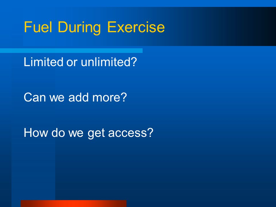 Fuel During Exercise Limited or unlimited Can we add more