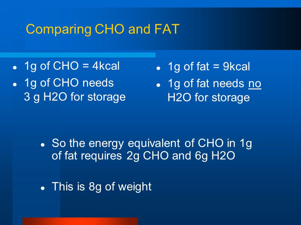 Comparing CHO and FAT 1g of CHO = 4kcal 1g of fat = 9kcal