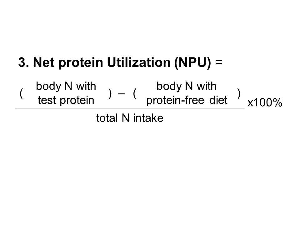 3. Net protein Utilization (NPU) =