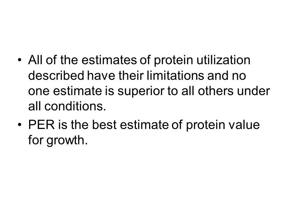 All of the estimates of protein utilization described have their limitations and no one estimate is superior to all others under all conditions.