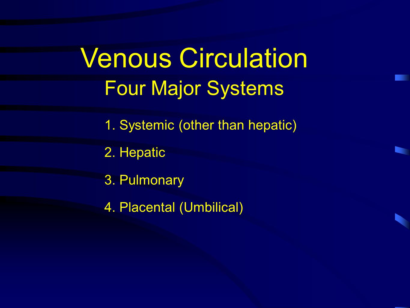 Venous Circulation Four Major Systems 1. Systemic (other than hepatic)