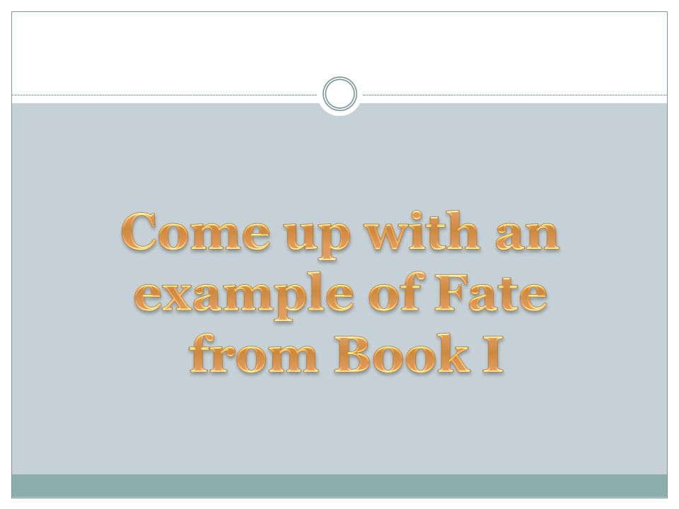 Come up with an example of Fate from Book I