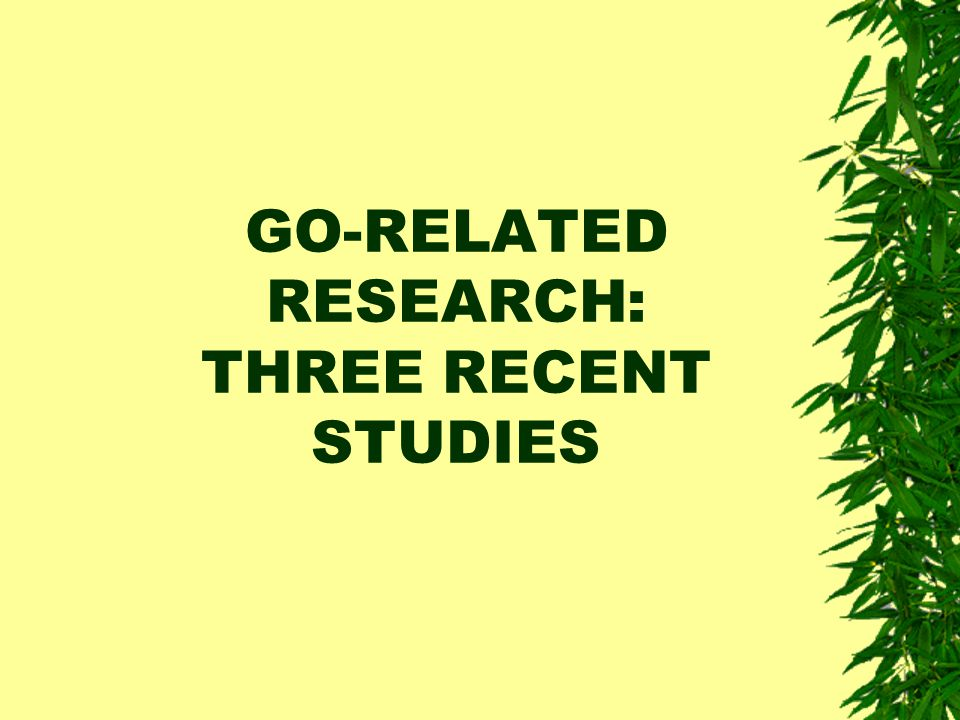 GO-RELATED RESEARCH: THREE RECENT STUDIES