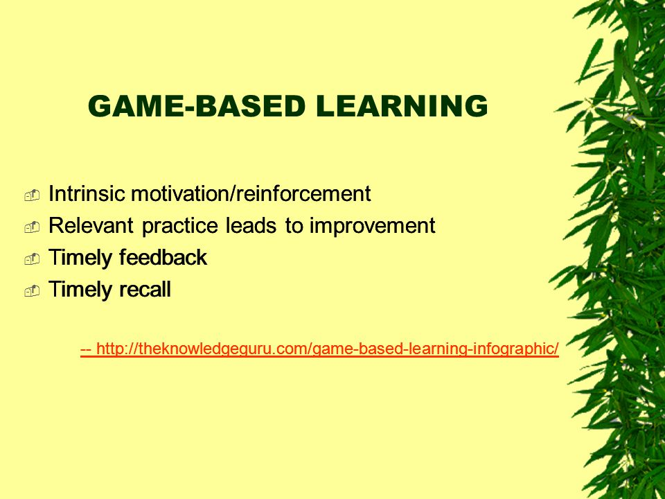 GAME-BASED LEARNING Intrinsic motivation/reinforcement