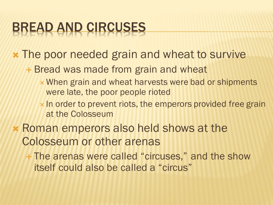 Bread and Circuses The poor needed grain and wheat to survive