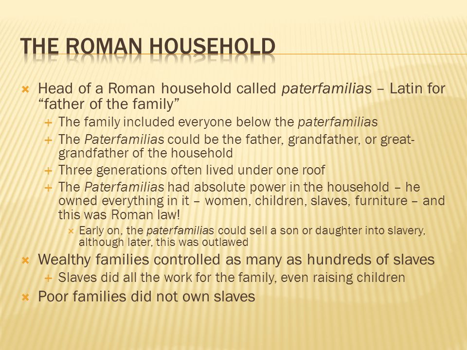 The Roman Household Head of a Roman household called paterfamilias – Latin for father of the family