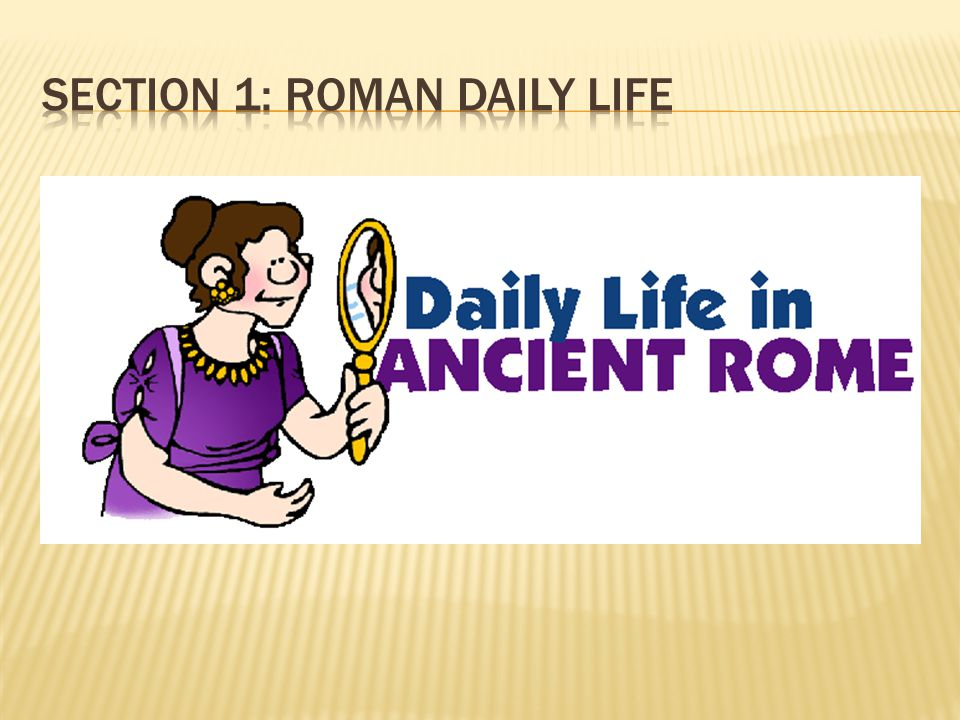 Section 1: Roman Daily Life