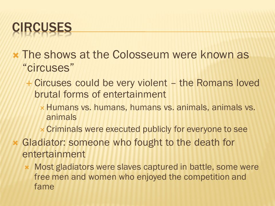 Circuses The shows at the Colosseum were known as circuses