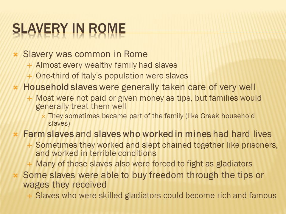 Slavery in Rome Slavery was common in Rome