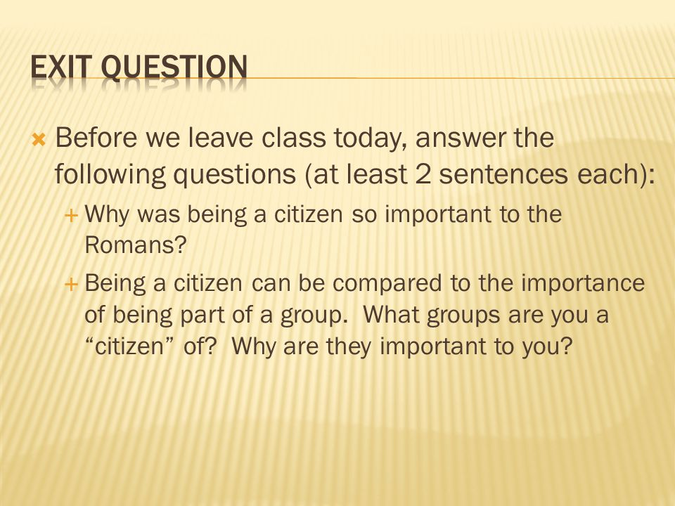 Exit Question Before we leave class today, answer the following questions (at least 2 sentences each):