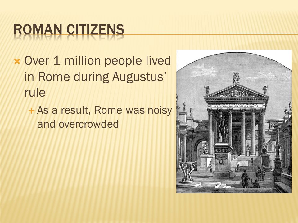 Roman Citizens Over 1 million people lived in Rome during Augustus' rule.