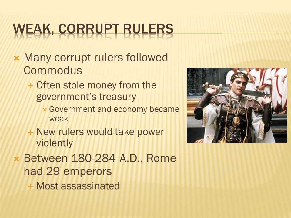 Weak, corrupt Rulers Many corrupt rulers followed Commodus