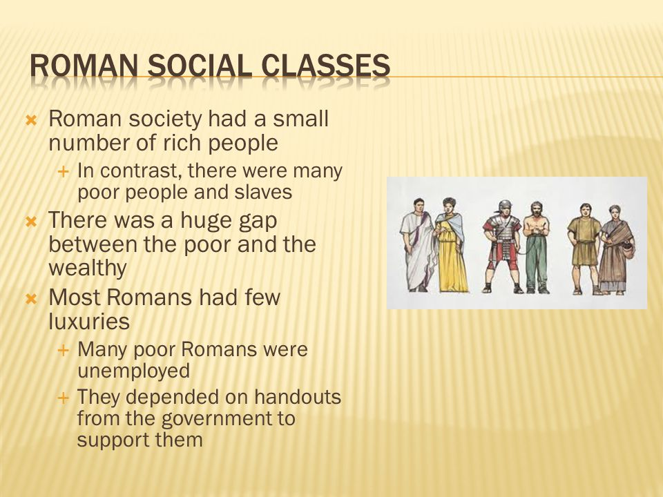 Roman Social Classes Roman society had a small number of rich people