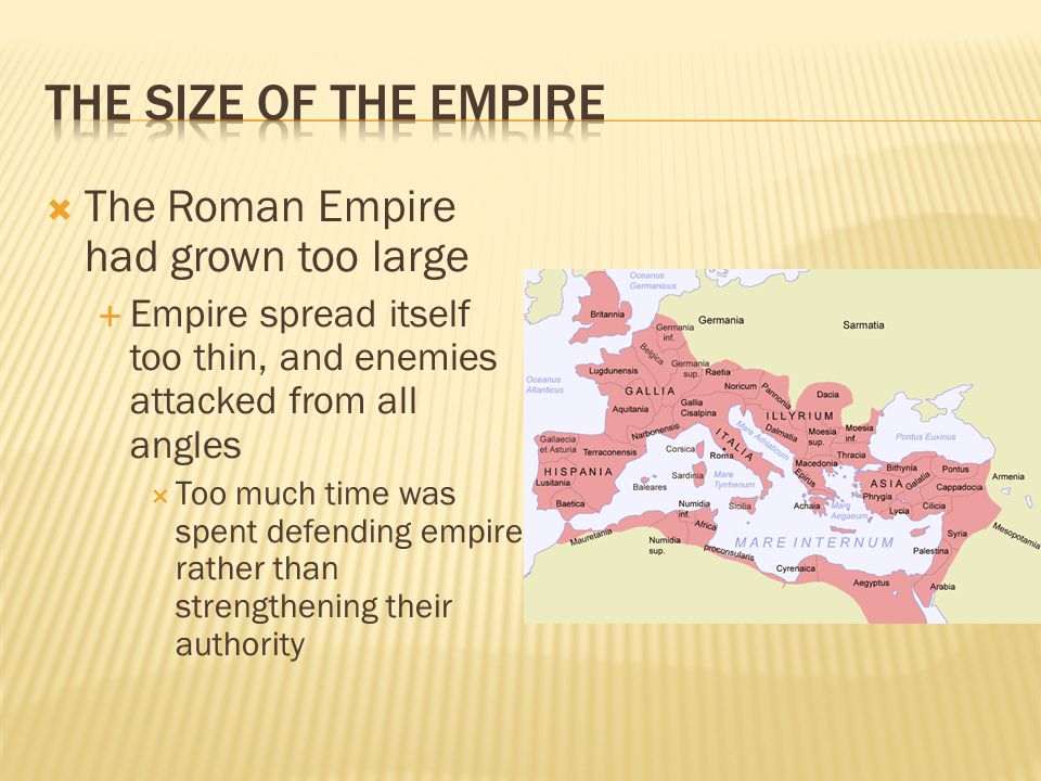 The Size of the Empire The Roman Empire had grown too large