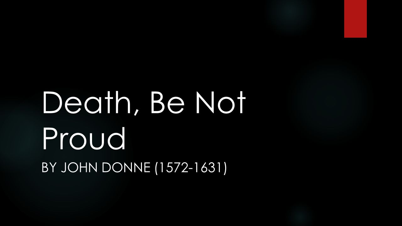 death not proud john donne essay Donne's poem death be not proud in the poem death be not proud, written by john donne death is personified the personification of death creates a feeling that death is less powerful than.