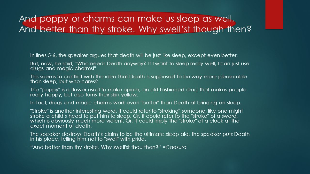 And poppy or charms can make us sleep as well, And better than thy stroke. Why swell'st though then
