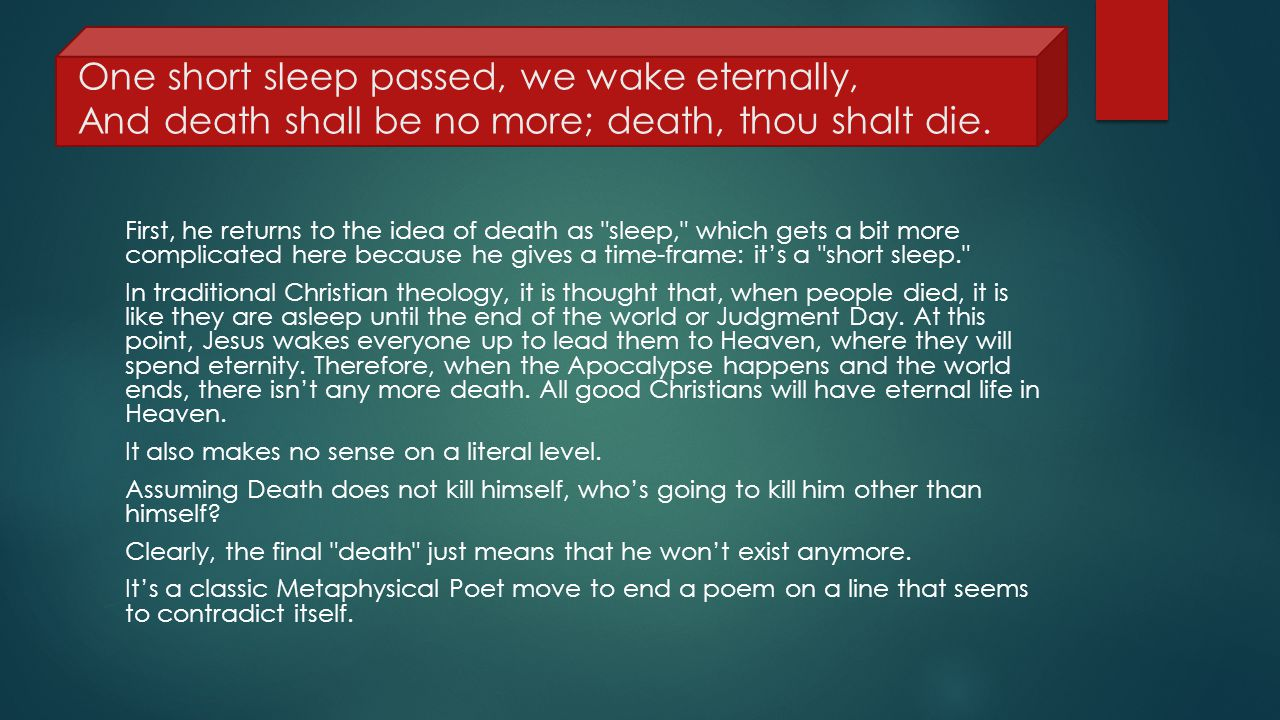 One short sleep passed, we wake eternally, And death shall be no more; death, thou shalt die.