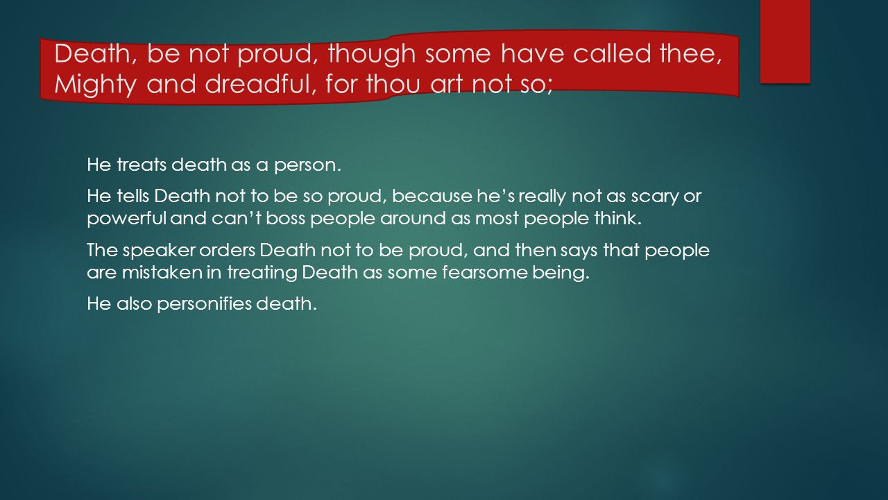 Death, be not proud, though some have called thee, Mighty and dreadful, for thou art not so;