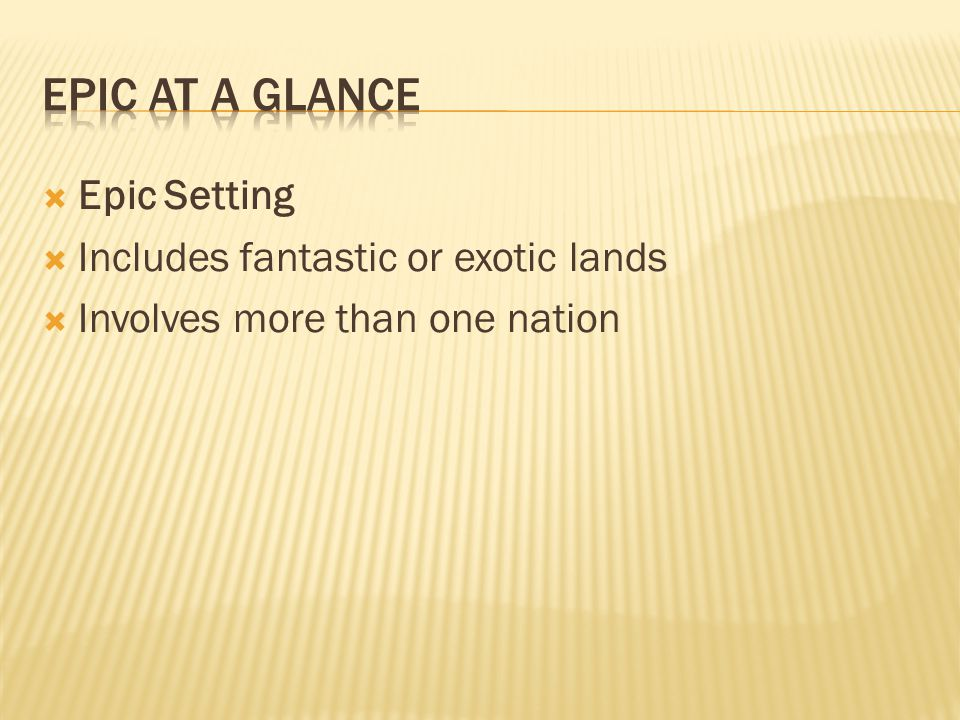Epic At a Glance Epic Setting Includes fantastic or exotic lands