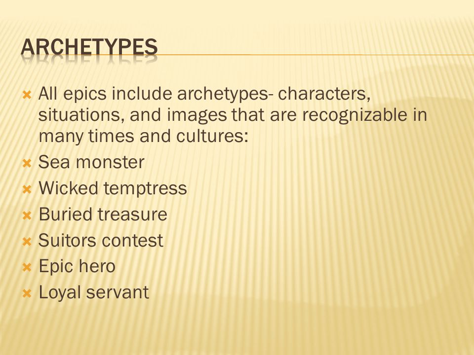 Archetypes All epics include archetypes- characters, situations, and images that are recognizable in many times and cultures: