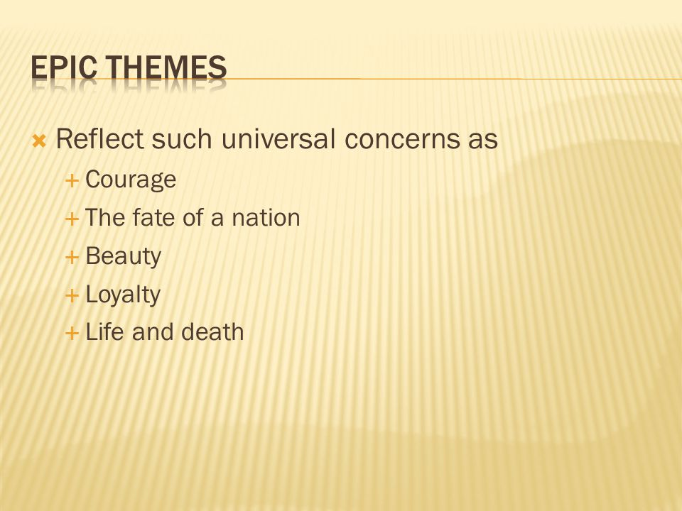 Epic Themes Reflect such universal concerns as Courage