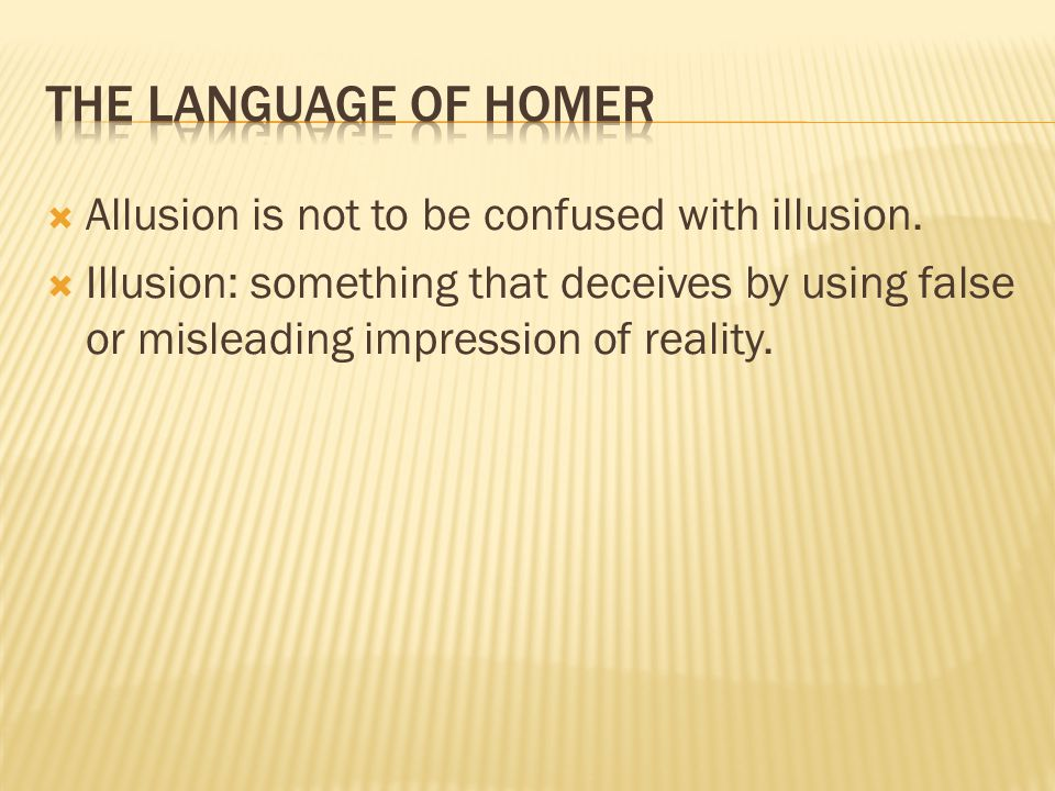 The language of homer Allusion is not to be confused with illusion.