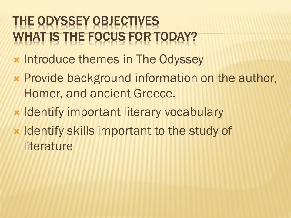 The Odyssey Objectives What is the focus for today