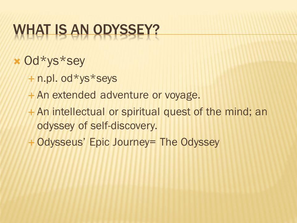 What is an odyssey Od*ys*sey n.pl. od*ys*seys