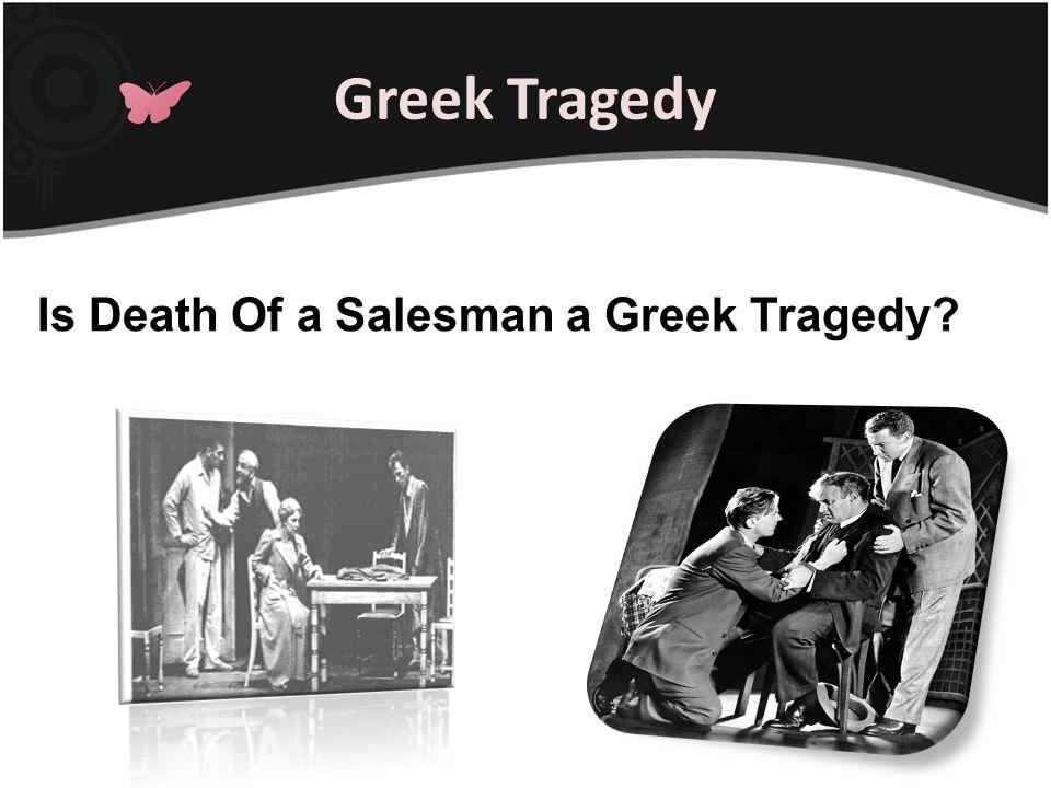 Greek Tragedy Is Death Of a Salesman a Greek Tragedy