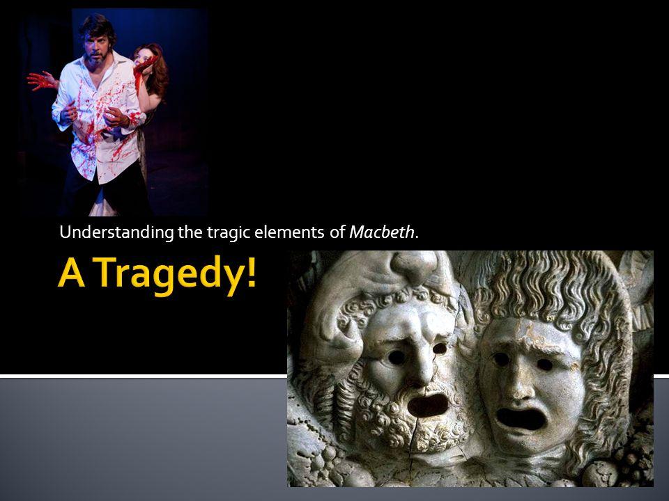 Understanding the tragic elements of Macbeth.
