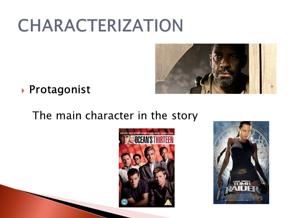 CHARACTERIZATION Protagonist The main character in the story